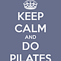 Keep calm and do pilates