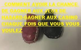 COMMENT AVOIR LA CHANCE DE GAGNER AUX JEUX DE HASARD-GAGNER AUX CASINO CHAQUE FOIS QUE VOUS VOUS VOULEZ