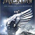 Merlin tome 5 - les ailes de l'enchanteur - t.a. barron