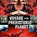 Voyage sur la planète préhistorique (retour à notre monde reptilien)