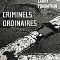 Fondation larry / criminels ordinaires.