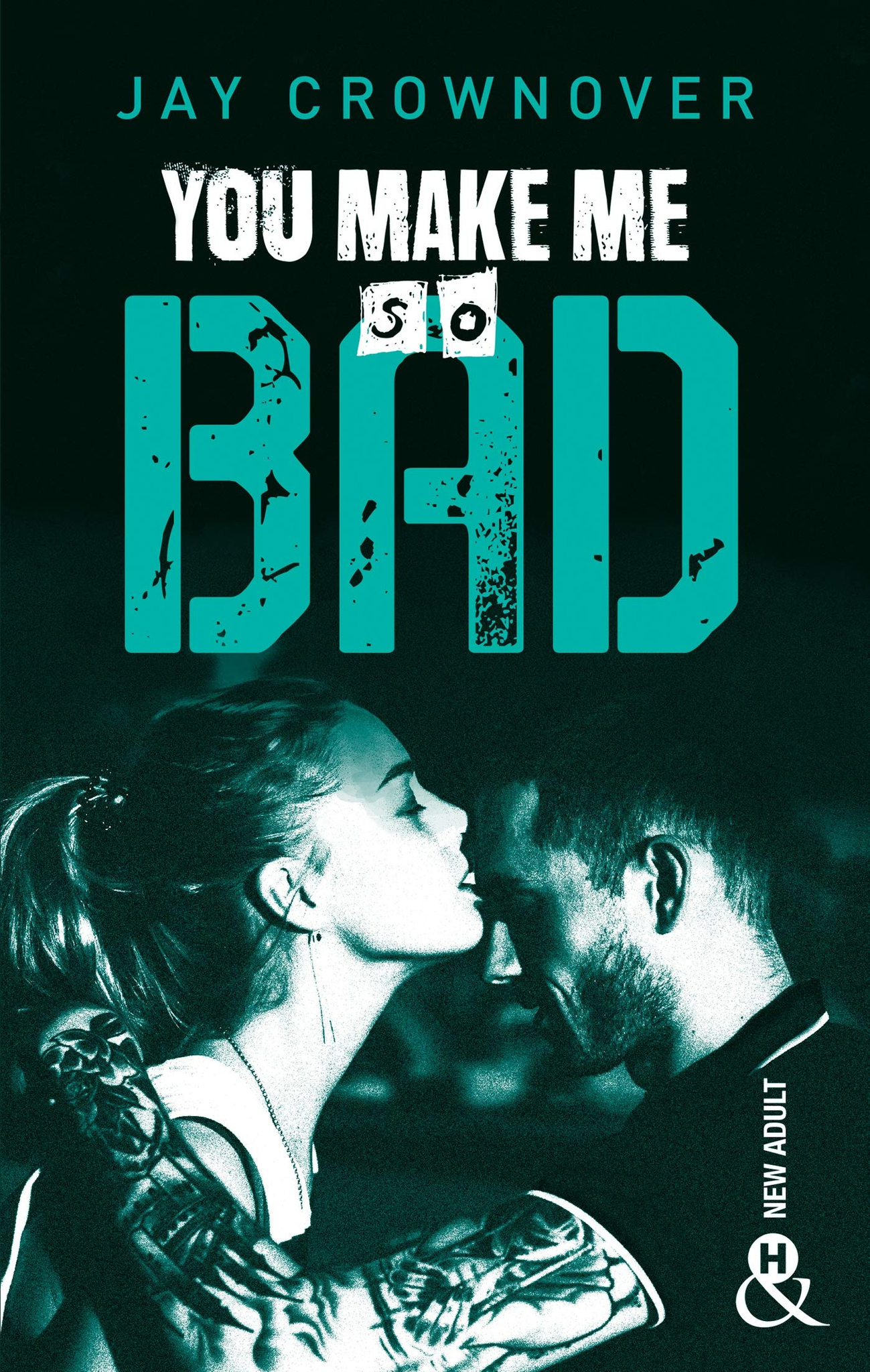 You make me so bad de Jay Crownover [Bad Tome 6]