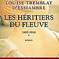 Louise tremblay d'essiambre : les héritiers du fleuve, tome 1 : 1887-1914.