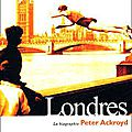 Londres, la biographie, peter ackroyd