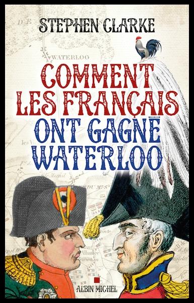 comment les francais ont gagne waterloo