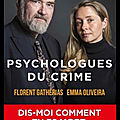 Psychologues du crime - florent gathérias et emma oliveira christiaen - editions fayard