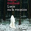 Lucie ou la vocation - maëlle guillaud