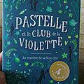 [lecture dès 9 ans] pastelle et le club de la violette