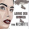 Louise des ombres, de yvan michotte ( service presse )