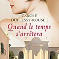 Quand le temps s'arretera - carole duplessy-rousee.
